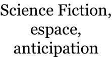 Science Fiction, espace,  anticipation